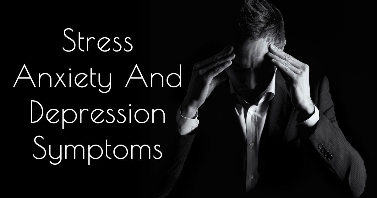 Stress Anxiety And Depression Symptoms