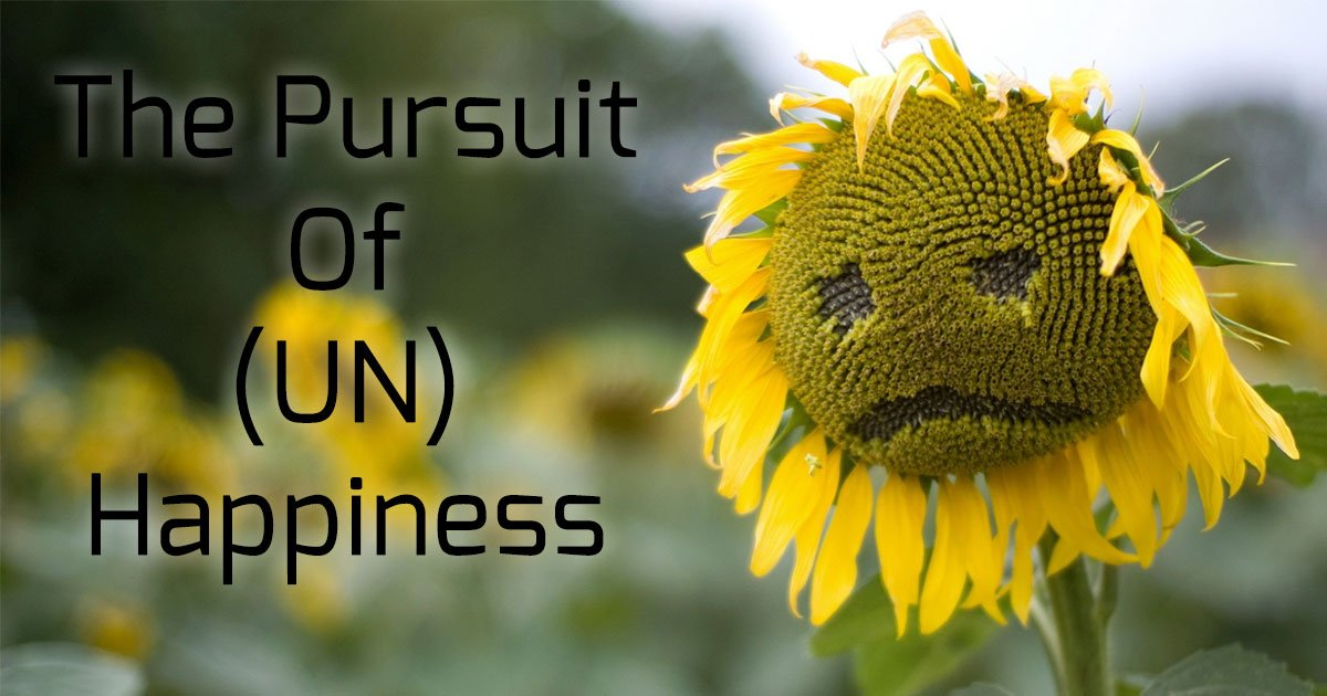 The Pursuit Of (UN) Happiness
